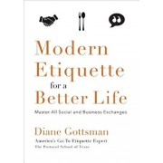 Modern Etiquette for a Better Life: Master All Social and Business Exchanges, Paperback/Diane Gottsman