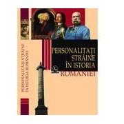 Personalităţi străine în istoria României. Dicţionar biografic