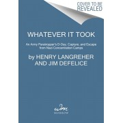 Whatever It Took: An American Paratrooper's Extraordinary Memoir of Escape, Survival, and Heroism in the Last Days of World War II, Hardcover/Henry Langrehr