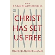 Christ Has Set Us Free: Preaching and Teaching Galatians, Paperback/D. A. Carson