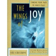 The Wings of Joy: Finding Your Path to Inner Peace, Paperback/Sri Chinmoy