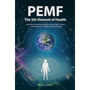 PEMF - The Fifth Element of Health: Learn Why Pulsed Electromagnetic Field (PEMF) Therapy Supercharges Your Health Like Nothing Else!, Paperback