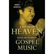 A City Called Heaven: Chicago and the Birth of Gospel Music, Paperback/Robert Marovich