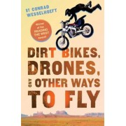 Dirt Bikes, Drones, and Other Ways to Fly, Paperback