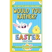 The Try Not to Laugh Challenge - Would You Rather? - Easter Edition: An Easter-Themed Interactive and Family Friendly Question Game for Boys, Girls, K, Paperback/Crazy Corey