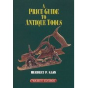 A Price Guide to Antique Tools, Fourth Edition, Paperback/Herbert P. Kean