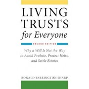Living Trusts for Everyone: Why a Will Is Not the Way to Avoid Probate, Protect Heirs, and Settle Estates (Second Edition), Paperback/Ronald Farrington Sharp