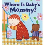 Where Is Baby's Mommy?: A Karen Katz Lift-The-Flap Book, Hardcover