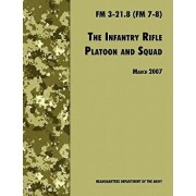 The Infantry Rifle and Platoon Squad: The Official U.S. Army Field Manual FM 3-21.8 (FM 7-8), 28 March 2007 revision, Paperback/U. S. Department of the Army