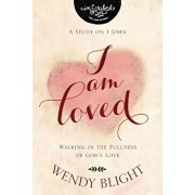 I Am Loved: Walking in the Fullness of God's Love, Paperback/Wendy Blight