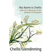 My Name Is Chellis and I'm in Recovery from Western Civilization, Paperback/Chellis Glendinning
