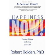 Happiness Now!: Timeless Wisdom for Feeling Good Fast, Paperback/Robert Holden