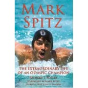 Mark Spitz The Extraordinary Life Of An Olympic Champion Foster Richard J.