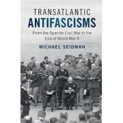 Transatlantic Antifascisms: From the Spanish Civil War to the End of World War II, Paperback