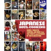 Japanese Soul Cooking: Ramen, Tonkatsu, Tempura, and More from the Streets and Kitchens of Tokyo and Beyond, Hardcover