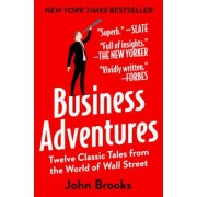 Business Adventures: Twelve Classic Tales from the World of Wall Street, Paperback