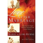 Love After Marriage: A Journey Into Deeper Spiritual, Emotional and Sexual Oneness, Paperback