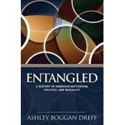 Entangled: A History of American Methodism, Politics, and Sexuality, Paperback/Ashley Dreff