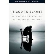 Is God to Blame': Beyond Pat Answers to the Problem of Suffering, Paperback/Gregory A. Boyd
