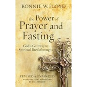 The Power of Prayer and Fasting: God's Gateway to Spiritual Breakthroughs, Paperback/Ronnie Floyd