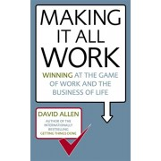 Making It All Work. Winning at the game of work and the business of life, Paperback/David Allen