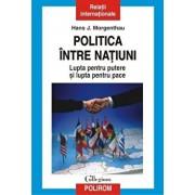 Politica intre natiuni. Lupta pentru putere si lupta pentru pace/Hans J. Morgenthau