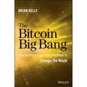 The Bitcoin Big Bang: How Alternative Currencies Are about to Change the World, Hardcover
