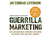 Guerrilla Marketing: Easy and Inexpensive Strategies for Making Big Profits from Your Small Business, Paperback/Jay Conrad Levinson
