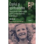 Copilul si spiritualitatea. Noua stiinta a parentajului pentru o viata implinita si sanatoasa (eBook)