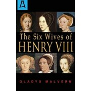 The Six Wives of Henry VIII, Paperback/Gladys Malvern