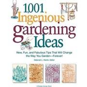 1,001 Ingenious Gardening Ideas: New, Fun and Fabulous That Will Change the Way You Garden - Forever!, Paperback/Deborah L. Martin