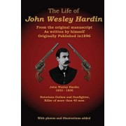The Life of John Wesley Hardin: From the Original Manuscript as Written by Himself, Paperback/C. Stephen Badgley