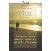 Editura Sophia Om la orizont! intalnirea dintre teologia ortodoxa si stiintele psihologice - vasilios thermos