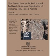 New Perspectives on the Rock Art and Prehistoric Settlement Organization of Tumamoc Hill, Tucson, Arizona, Paperback/Gayle Harrison Hartmann