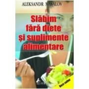 Slabim fara diete si suplimete alimentare - Aleksandr Masalov