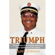 Triumph: The Journey of an African-American from Childhood to Fire Chief, Paperback/Floyd Jordan
