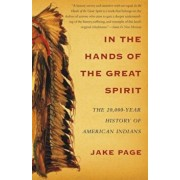 In the Hands of the Great Spirit: The 20,000-Year History of American Indians, Paperback/Jake Page