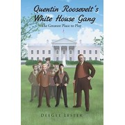 Quentin Roosevelt's White House Gang: The Greatest Place to Play, Paperback/Deegee Lester