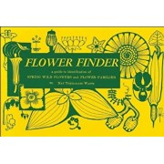 Flower Finder: A Guide to the Identification of Spring Wild Flowers and Flower Families East of the Rockies and North of the Smokies,, Paperback/May Theilgaard Watts