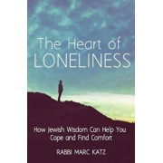 The Heart of Loneliness: How Jewish Wisdom Can Help You Cope and Find Comfort and Community, Paperback/Marc Katz