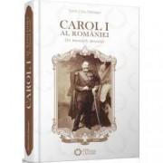 Carol I al Romaniei. Un monarh devotat