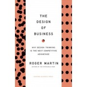 The Design of Business: Why Design Thinking Is the Next Competitive Advantage, Hardcover