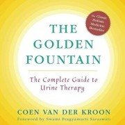 Golden Fountain: The Complete Guide to Urine Therapy, Paperback/Coen Van Der Kroon