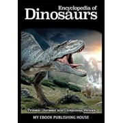 Encyclopedia of Dinosaurs: Triassic, Jurassic and Cretaceous Periods, Paperback/Publishing House My Ebook
