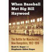 When Baseball Met Big Bill Haywood: The Battle for Manchester, New Hampshire, 1912-1916
