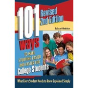 101 Ways to Make Studying Easier and Faster for College Students: What Every Student Needs to Know Explained Simply Revised 2nd Edition, Paperback