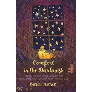 Comfort in the Darkness. Helping children draw close to God through biblical stories of night-time and sleep, Paperback/Rachel Turner