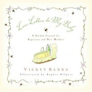 Love Letters to My Baby: A Guided Journal for Expectant and New Mothers, Hardcover/Vickey Banks