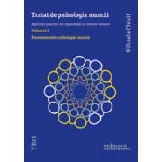 Tratat de psihologia muncii, volumul I. Fundamentele psihologiei muncii