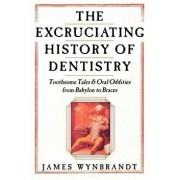 The History of Dentistry: Toothsome Tales & Oral Oddities from Babylon to Braces, Paperback/James Wynbrandt